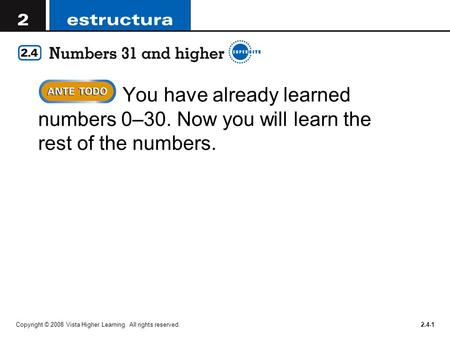 Copyright © 2008 Vista Higher Learning. All rights reserved.2.4-1 You have already learned numbers 0–30. Now you will learn the rest of the numbers.