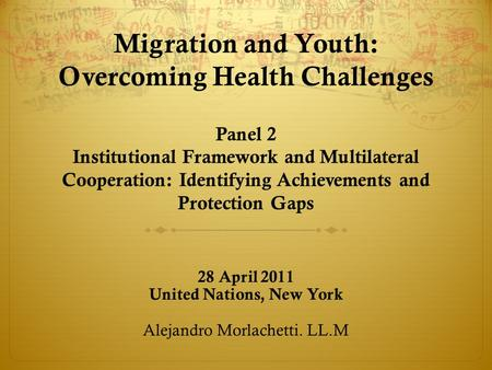 Migration and Youth: Overcoming Health Challenges Panel 2 Institutional Framework and Multilateral Cooperation: Identifying Achievements and Protection.
