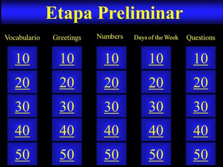 Etapa Preliminar 50 40 10 20 30 50 40 10 20 30 50 40 10 20 30 50 40 10 20 30 50 40 10 20 30 GreetingsVocabulario Numbers Days of the Week Questions.