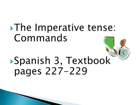 The Imperative tense:  Commands