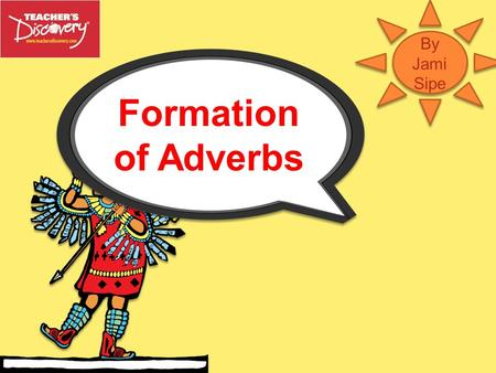 By Jami Sipe Formation of Adverbs.