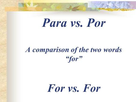 Para vs. Por A comparison of the two words for For vs. For.