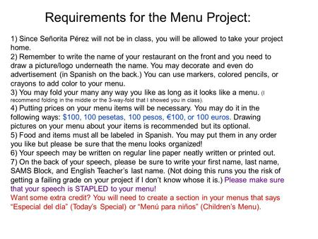 Requirements for the Menu Project: 1) Since Señorita Pérez will not be in class, you will be allowed to take your project home. 2) Remember to write the.