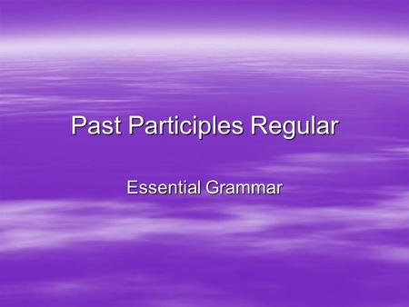 Past Participles Regular Essential Grammar. Definition In both Spanish and English, past participles can come in quite handy. Not only can they be used.