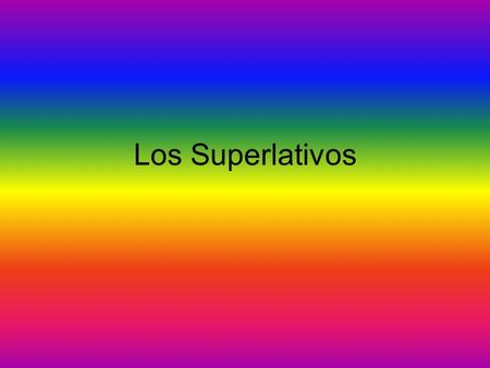 Los Superlativos. When you make comparisons, you say that one item has MORE or LESS of a certain quality than another item has. Más adjective que… More.