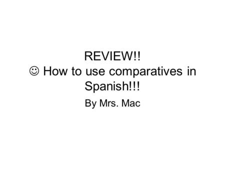 REVIEW!! How to use comparatives in Spanish!!! By Mrs. Mac.