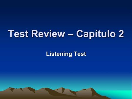 Test Review – Capítulo 2 Listening Test.