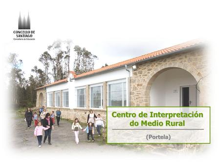 Centro de Interpretación do Medio Rural (Portela).