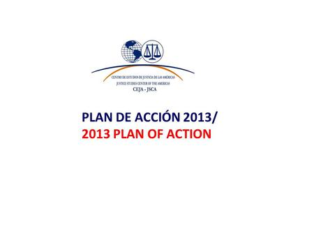 PLAN DE ACCIÓN 2013/ 2013 PLAN OF ACTION. BASE ESTRATEGIA 2013 MAIN STRATEGY FOR 2013 Focos Plan Quinquenal/ 5-year Focus Plan Confirmación proyectos.
