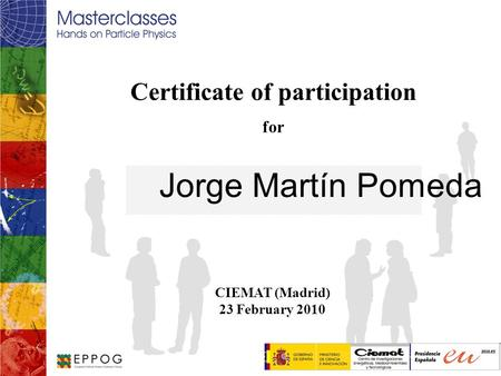 Certificate of participation for Jorge Martín Pomeda CIEMAT (Madrid) 23 February 2010 Logo.