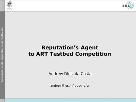 Reputations Agent to ART Testbed Competition Andrew Diniz da Costa