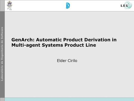 GenArch: Automatic Product Derivation in Multi-agent Systems Product Line Elder Cirilo.