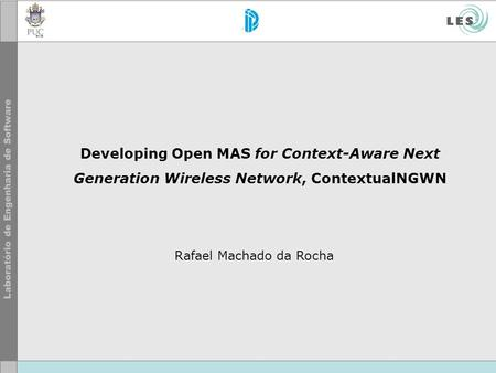Developing Open MAS for Context-Aware Next Generation Wireless Network, ContextualNGWN Rafael Machado da Rocha.