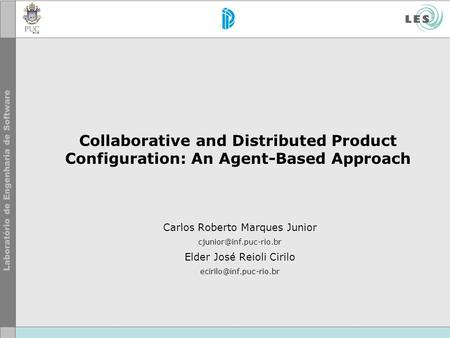 Collaborative and Distributed Product Configuration: An Agent-Based Approach Carlos Roberto Marques Junior Elder José Reioli Cirilo.