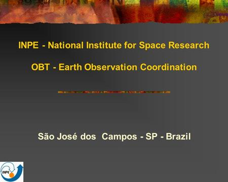 INPE - National Institute for Space Research OBT - Earth Observation Coordination São José dos Campos - SP - Brazil.