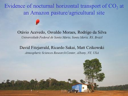 Evidence of nocturnal horizontal transport of CO 2 at an Amazon pasture/agricultural site Otávio Acevedo, Osvaldo Moraes, Rodrigo da Silva Universidade.