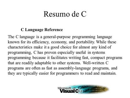 C Language Reference The C language is a general-purpose programming language known for its efficiency, economy, and portability. While these characteristics.