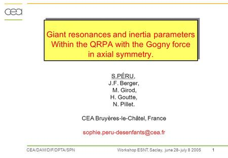 1CEA/DAM/DIF/DPTA/SPN Workshop ESNT, Saclay, june 28- july 8 2005 Giant resonances and inertia parameters Within the QRPA with the Gogny force in axial.