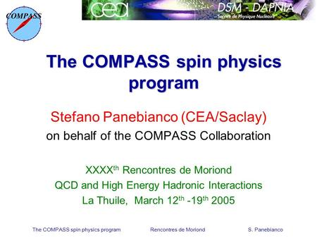 The COMPASS spin physics program Rencontres de Moriond S. Panebianco The COMPASS spin physics program Stefano Panebianco (CEA/Saclay) on behalf of the.