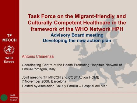 TF MFCCH WHO Europe Task Force on the Migrant-friendly and Culturally Competent Healthcare in the framework of the WHO Network HPH Advisory Board meeting.