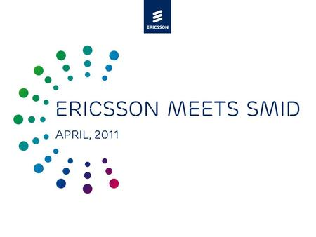 Slide title minimum 48 pt Slide subtitle minimum 30 pt Ericsson meets SMID April, 2011.