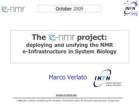 E-NMR (RI-213010) is funded by the European Commission under the Research Infrastructure Programme www.e-nmr.eu The e-NMR project: deploying and unifying.