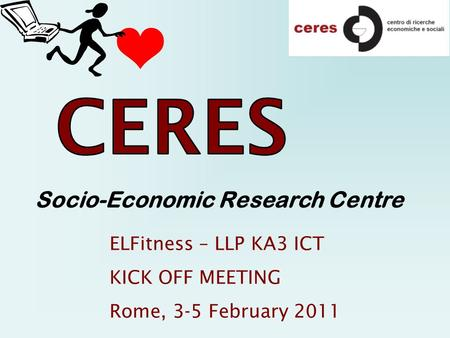 Socio-Economic Research Centre ELFitness – LLP KA3 ICT KICK OFF MEETING Rome, 3-5 February 2011.
