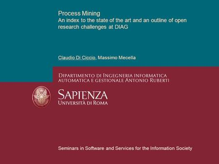 Process Mining An index to the state of the art and an outline of open research challenges at DIAG Claudio Di Ciccio, Massimo Mecella Seminars in Software.