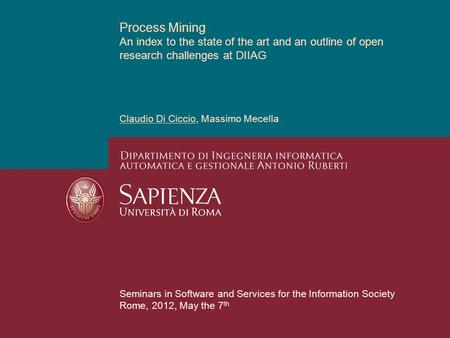 Process Mining An index to the state of the art and an outline of open research challenges at DIIAG Claudio Di Ciccio, Massimo Mecella Seminars in Software.