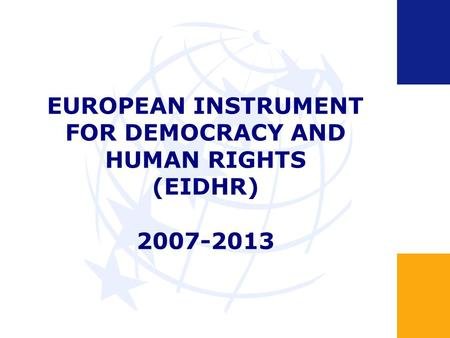 EUROPEAN INSTRUMENT FOR DEMOCRACY AND HUMAN RIGHTS (EIDHR) 2007-2013.