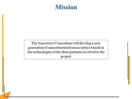 Mission The Nanowave Consortium will develop a new generation of nanostructured sensor arrays based on the technologies of the three partners involved.