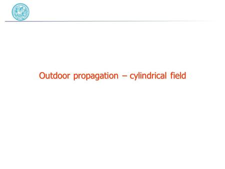 Outdoor propagation – cylindrical field. Line Sources Many noise sources found outdoors can be considered line sources: roads, railways, airtracks, etc.