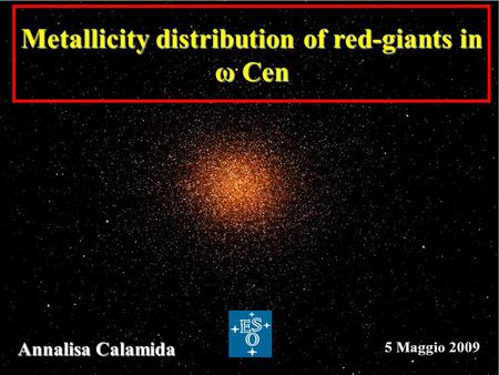 Annalisa Calamida 5 Maggio 2009 Metallicity distribution of red-giants in ω Cen.