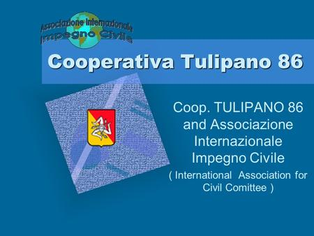 Cooperativa Tulipano 86 Coop. TULIPANO 86 and Associazione Internazionale Impegno Civile ( International Association for Civil Comittee )