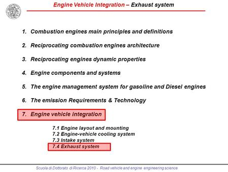 Engine Vehicle Integration – Exhaust system Scuola di Dottorato di Ricerca 2010 - Road vehicle and engine engineering science 1.Combustion engines main.