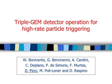 Triple-GEM detector operation for high-rate particle triggering W. Bonivento, G. Bencivenni, A. Cardini, C. Deplano, P. de Simone, F. Murtas, D. Pinci,