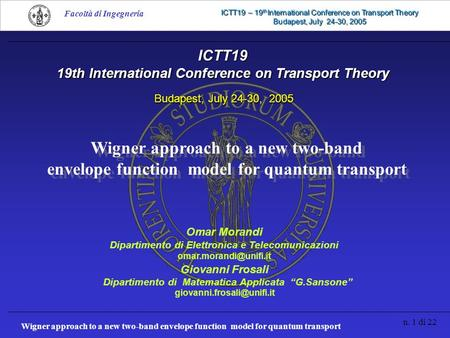 Wigner approach to a new two-band envelope function model for quantum transport n. 1 di 22 Facoltà di Ingegneria ICTT19 – 19 th International Conference.
