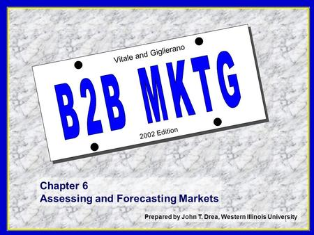1 2002 Edition Vitale and Giglierano Chapter 6 Assessing and Forecasting Markets Prepared by John T. Drea, Western Illinois University.