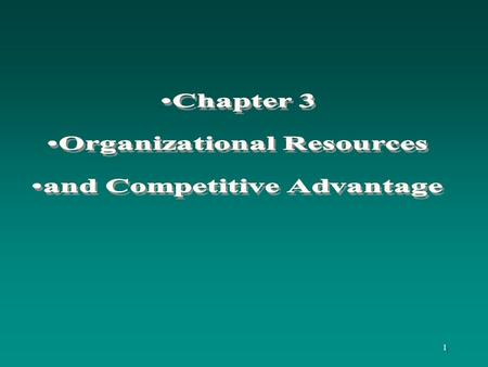 1. 2 Learning Objectives To understand: the characteristics of resources and capabilities that create a foundation for sustainable competitive advantage.
