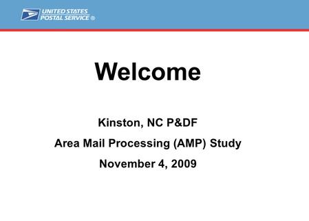 Welcome Kinston, NC P&DF Area Mail Processing (AMP) Study November 4, 2009.