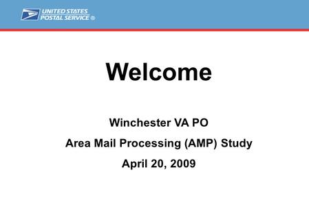 Welcome Winchester VA PO Area Mail Processing (AMP) Study April 20, 2009.