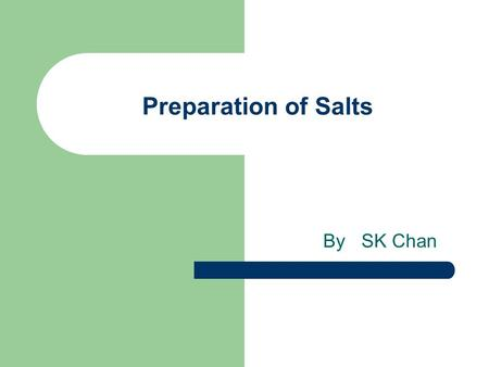 Preparation of Salts By SK Chan. Preparing sodium chloride Add NaOH to HCl slowly to get a neutral solution. (How?) Concentrate the solution by evaporation.