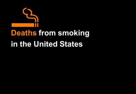 Deaths from smoking in the United States. Deaths from smoking in the United States Particular emphasis is given to the number of deaths in middle age.