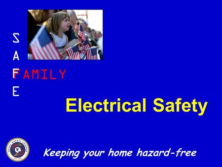 S A F E FAMILY Electrical Safety Keeping your home hazard-free.