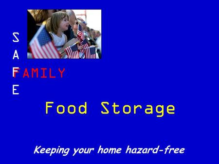FAMILY SAFESAFE Keeping your home hazard-free Food Storage.