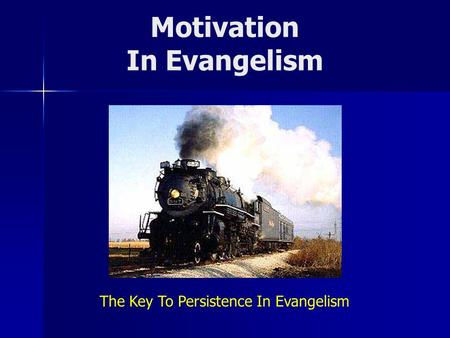 Motivation In Evangelism The Key To Persistence In Evangelism.