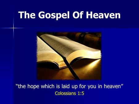 The Gospel Of Heaven the hope which is laid up for you in heaven Colossians 1:5.