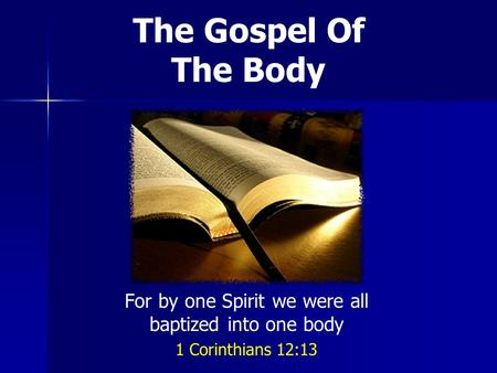 The Gospel Of The Body For by one Spirit we were all baptized into one body 1 Corinthians 12:13.