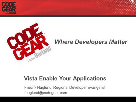Where Developers Matter Vista Enable Your Applications Fredrik Haglund, Regional Developer Evangelist