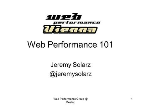 Web Performance Meetup 1 Web Performance 101 Jeremy